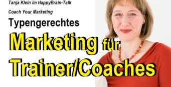 Coach dein Marketing – typengerecht & authentisch | Tanja Klein HappyBrain Talk
