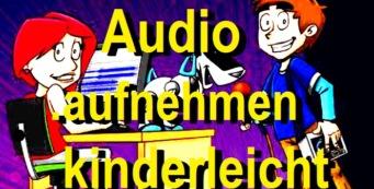 Audio aufnehmen kinderleicht