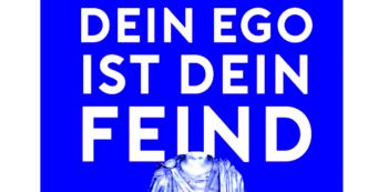 Dein EGO ist der Feind – 4 Auswege