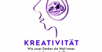 Kreativität – wie Denken die Welt immer wieder neu erschafft